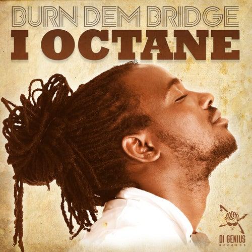 Burn Dem Bridge by I-Octane