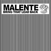 Bring That Lead Back by Malente