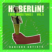 Hi Berlin! (Deep-House Tunes), Vol. 5 by Various Artists