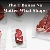 The T Bones No Matter What Shape de Various Artists