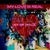 My Love Is Real by Sik Skillz