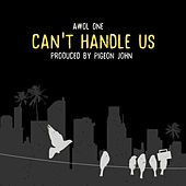 Can't Handle Us by AWOL One