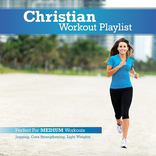 Christian Workout Playlist: Medium Paced by Various Artists