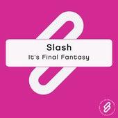 It's Final Fantasy by Slash