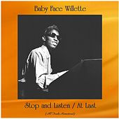 Stop and Listen / At Last (All Tracks Remastered) van Baby Face Willette
