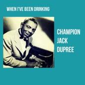 When I've Been Drinking von Champion Jack Dupree