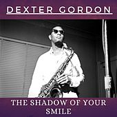 The Shadow of Your Smile von Dexter Gordon
