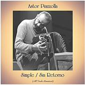 Simple / Sin Retorno (All Tracks Remastered) by Astor Piazzolla