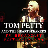 Tom Petty and the Heartbreakers FM Broadcast September 1989 by Tom Petty