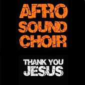 THANK YOU JESUS de Afrosound Choir