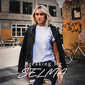 Breaking Me by Selma
