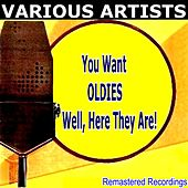 You Want OLDIES Well, Here They Are! by Various Artists