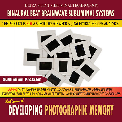 Developing Photographic Memory - Binaural Beat Brainwave Subliminal Systems by Binaural Beat Brainwave Subliminal Systems