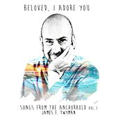 Beloved, I Adore You: Songs from the Anchorhold, Vol. 1 by James