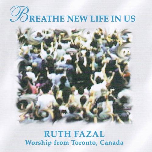 Breathe New Life In Us by Ruth Fazal