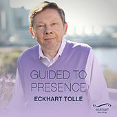 Guided to Presence von Eckhart Tolle
