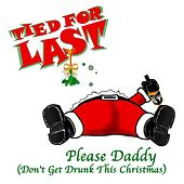 Please Daddy (Don't Get Drunk This Christmas) - Single by Tied For Last