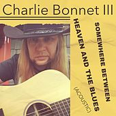 Somewhere Between Heaven and the Blues (Acoustic) de Charlie Bonnet III
