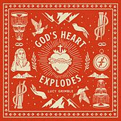 God's Heart Explodes by Lucy Grimble