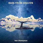 Rain from Heaven by Kev Thompson