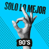Solo Lo Mejor: 90s by Various Artists