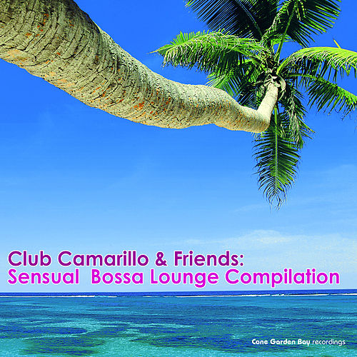 Club Camarillo & Friends: Sensual Bossa Lounge Compilation by Various Artists