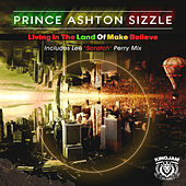 Living in the Land of Make Believe by Prince Ashton Sizzle