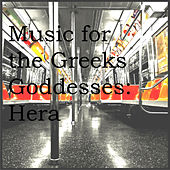 Music for the Greeks Goddesses: Hera von Various Artists