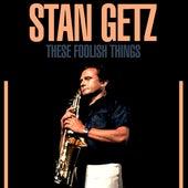 These Foolish Things von Stan Getz