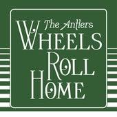 Wheels Roll Home (Edit) von The Antlers