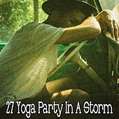 27 Yoga Party In A Storm by Rain Sounds Sleep