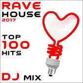 Rave House 2017 Top 100 Hits DJ Mix by Dr. Spook