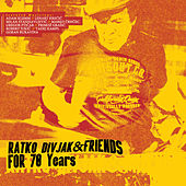 For 70 Years: Ratko Divjak & Friends by Ratko Divjak