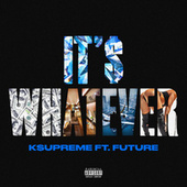 It's Whatever (feat. Future) by K$upreme