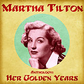 Anthology: Her Golden Years (Remastered) de Martha Tilton
