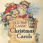 Old-Time Classic Christmas Carols. Century-Old Recordings Restored and Remastered. by Various Artists