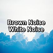 Brown Noise White Noise by Brown Noise