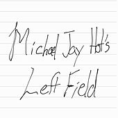 Michael Jay Hot's Left Field by K Lundy
