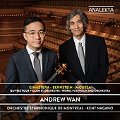 Ginastera – Bernstein – Moussa: Works for Violin and Orchestra by Andrew Wan