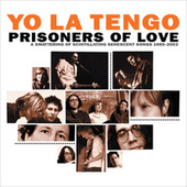 Prisoners of Love: A Smattering of Scintillating Senescent Songs 1985-2003 PLUS A Smattering of Outtakes and Rarities 1986-2002 by Yo La Tengo