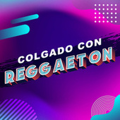 Colgado con reggeaton von Various Artists