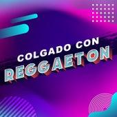 Colgado con reggeaton by Various Artists