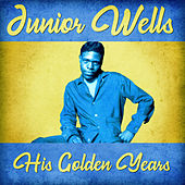 His Golden Years (Remastered) by Junior Wells
