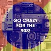 Go Crazy for the 90S! by Música Dance de los 90, 90s Maniacs, 80er