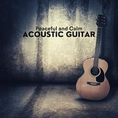 Peaceful and Calm Acoustic Guitar by Various Artists
