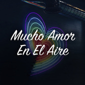 Mucho Amor En El Aire by Various Artists