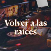 Volver a las raíces by Various Artists