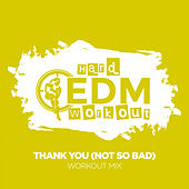 Thank You (Not So Bad) de Hard EDM Workout