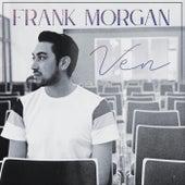Ven by Frank Morgan