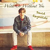 With or Without You by David Raynolds
